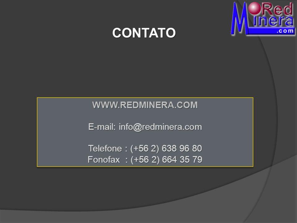 CONTATO WWW.REDMINERA.COM E-mail: info@redminera.com Telefone : (+56 2) 638 96 80 Fonofax : (+56 2) 664 35 79 WWW.REDMINERA.COM E-mail: info@redminera