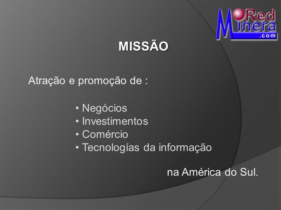 MISSÃO Atração e promoção de : na América do Sul. Negócios Investimentos Comércio Tecnologías da informação
