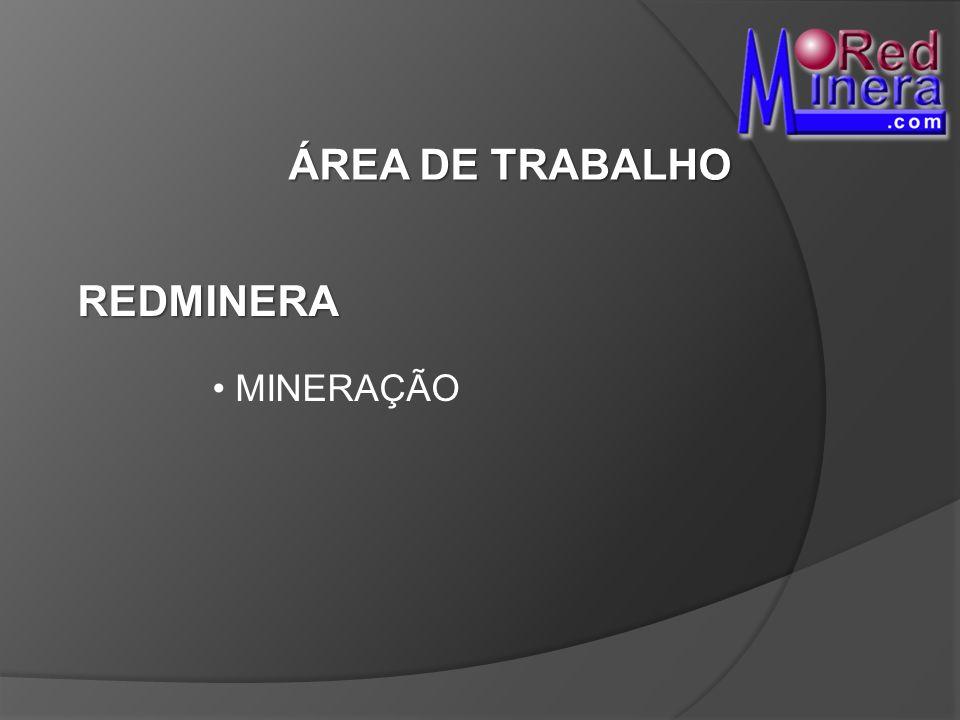ÁREA DE TRABALHO MINERAÇÃO REDMINERA