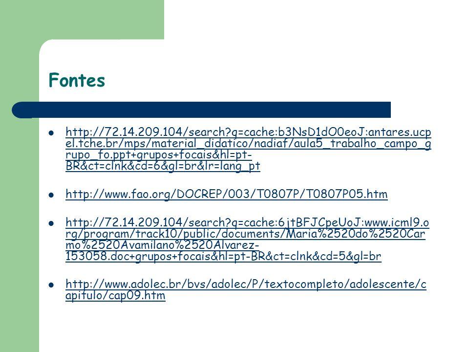 Fontes http://72.14.209.104/search q=cache:b3NsD1dO0eoJ:antares.ucp el.tche.br/mps/material_didatico/nadiaf/aula5_trabalho_campo_g rupo_fo.ppt+grupos+focais&hl=pt- BR&ct=clnk&cd=6&gl=br&lr=lang_pt http://72.14.209.104/search q=cache:b3NsD1dO0eoJ:antares.ucp el.tche.br/mps/material_didatico/nadiaf/aula5_trabalho_campo_g rupo_fo.ppt+grupos+focais&hl=pt- BR&ct=clnk&cd=6&gl=br&lr=lang_pt http://www.fao.org/DOCREP/003/T0807P/T0807P05.htm http://72.14.209.104/search q=cache:6jtBFJCpeUoJ:www.icml9.o rg/program/track10/public/documents/Maria%2520do%2520Car mo%2520Avamilano%2520Alvarez- 153058.doc+grupos+focais&hl=pt-BR&ct=clnk&cd=5&gl=br http://72.14.209.104/search q=cache:6jtBFJCpeUoJ:www.icml9.o rg/program/track10/public/documents/Maria%2520do%2520Car mo%2520Avamilano%2520Alvarez- 153058.doc+grupos+focais&hl=pt-BR&ct=clnk&cd=5&gl=br http://www.adolec.br/bvs/adolec/P/textocompleto/adolescente/c apitulo/cap09.htm http://www.adolec.br/bvs/adolec/P/textocompleto/adolescente/c apitulo/cap09.htm