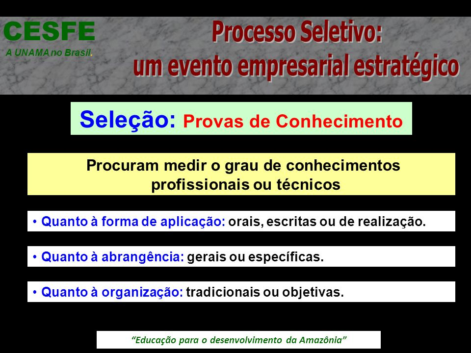Educação para o desenvolvimento da Amazônia Seleção: Provas de Conhecimento CESFE A UNAMA no Brasil. Procuram medir o grau de conhecimentos profission