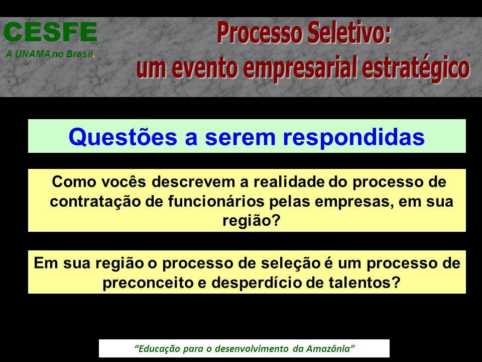 Educação para o desenvolvimento da Amazônia Questões a serem respondidas CESFE A UNAMA no Brasil. Em sua região o processo de seleção é um processo de