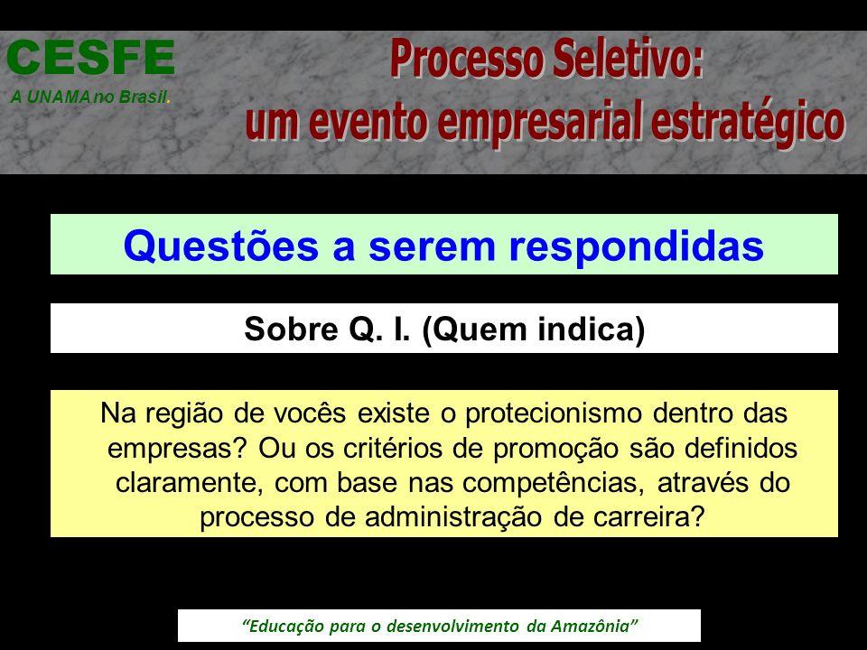 Educação para o desenvolvimento da Amazônia Questões a serem respondidas CESFE A UNAMA no Brasil. Sobre Q. I. (Quem indica) Na região de vocês existe