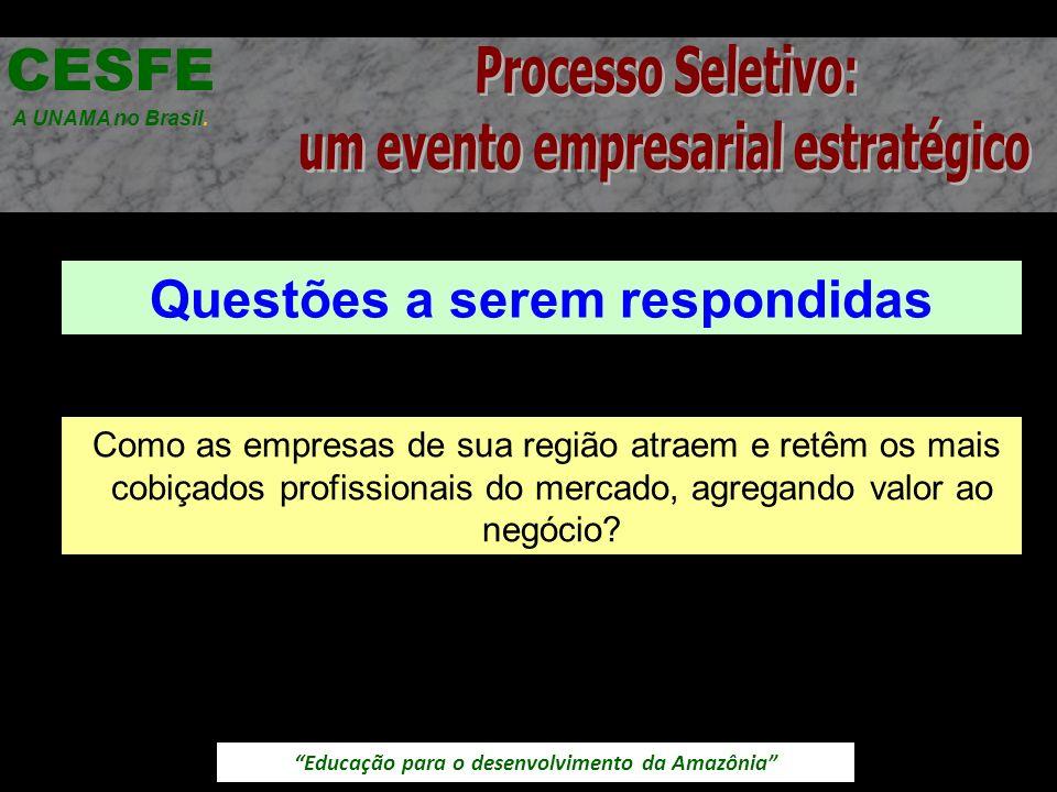 Educação para o desenvolvimento da Amazônia Questões a serem respondidas CESFE A UNAMA no Brasil. Como as empresas de sua região atraem e retêm os mai
