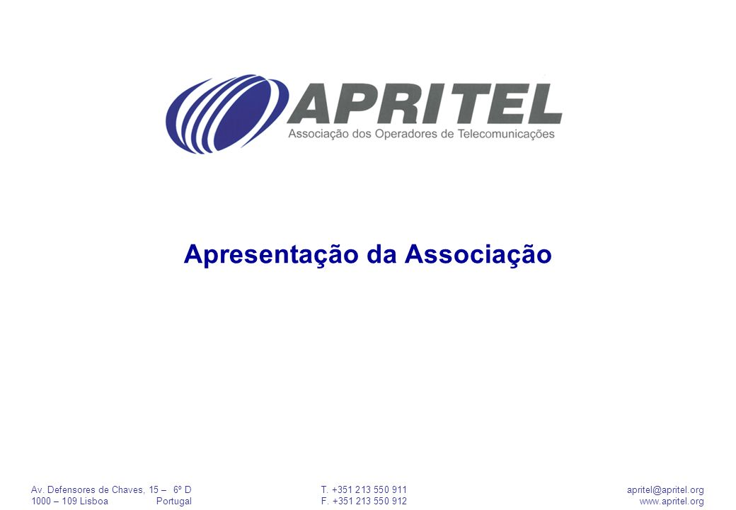 Av. Defensores de Chaves, 15 –6º DT. +351 213 550 911apritel@apritel.org 1000 – 109 LisboaPortugalF. +351 213 550 912www.apritel.org Apresentação da A