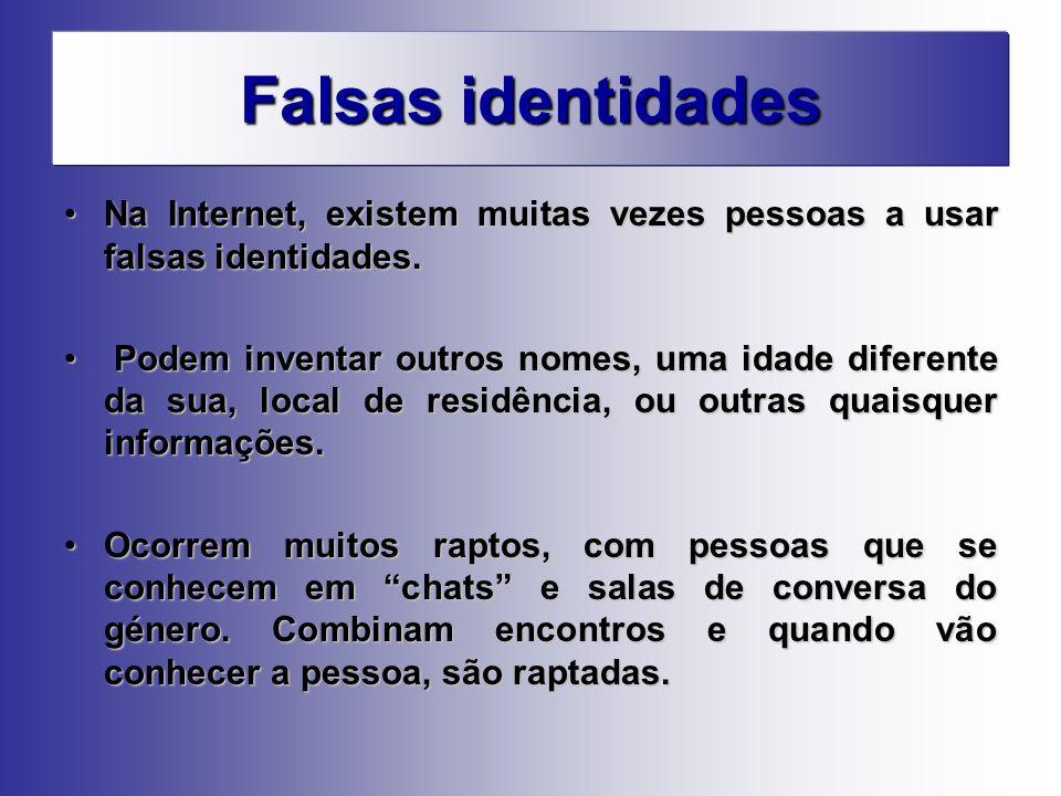 Falsas identidades Na Internet, existem muitas vezes pessoas a usar falsas identidades.Na Internet, existem muitas vezes pessoas a usar falsas identid