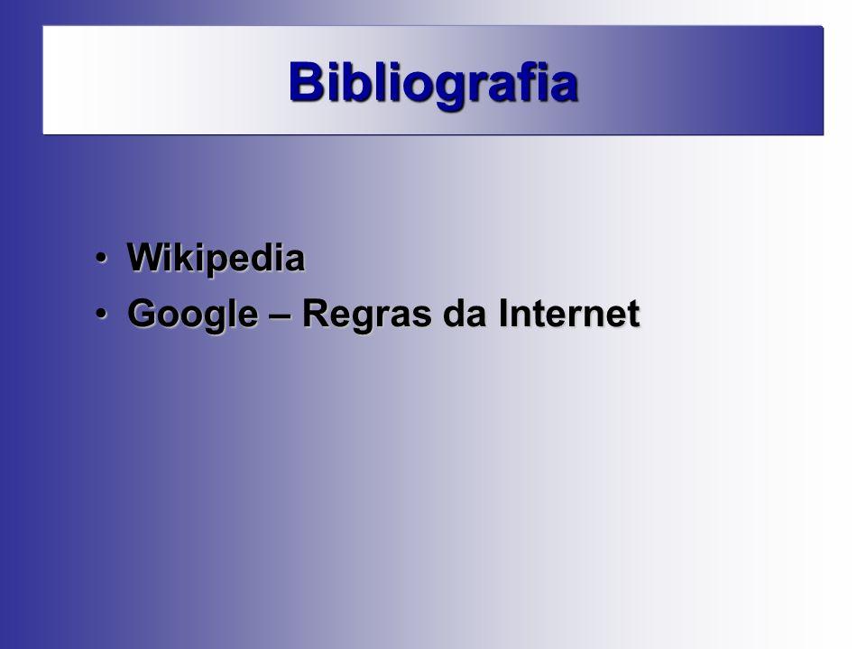 Bibliografia WikipediaWikipedia Google – Regras da InternetGoogle – Regras da Internet