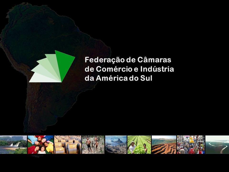 Federação de Câmaras de Comércio e Indústria da América do Sul A solução da América do Sul passa pelo Brasil e a do Brasil passa pela América do Sul.
