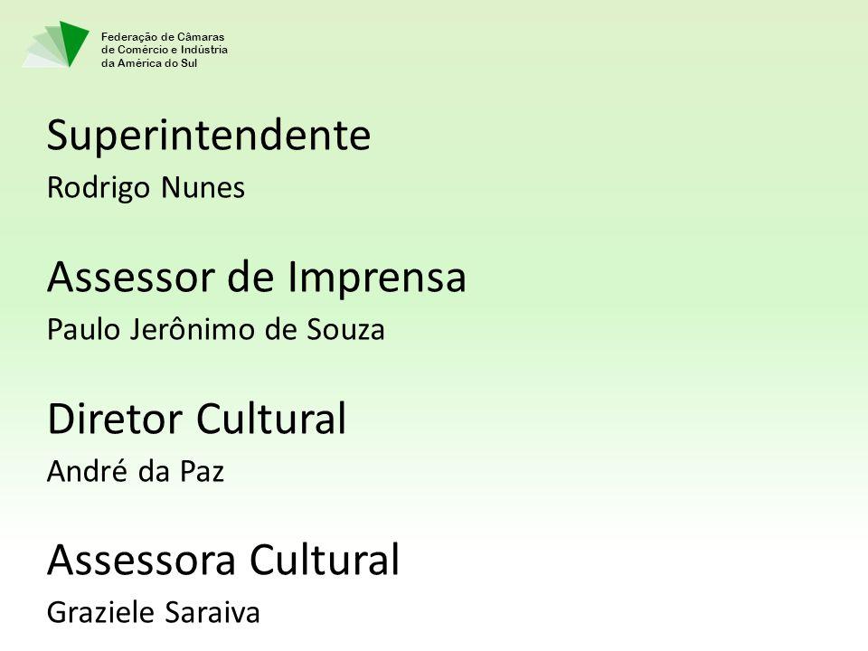 Federação de Câmaras de Comércio e Indústria da América do Sul Superintendente Rodrigo Nunes Assessor de Imprensa Paulo Jerônimo de Souza Diretor Cult