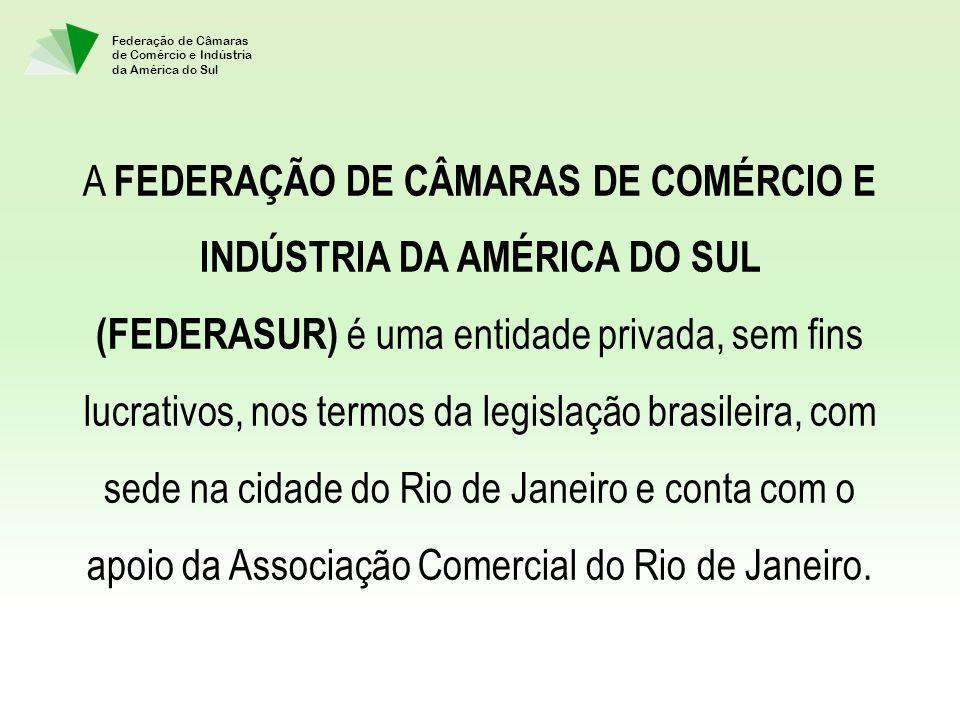 Federação de Câmaras de Comércio e Indústria da América do Sul A FEDERAÇÃO DE CÂMARAS DE COMÉRCIO E INDÚSTRIA DA AMÉRICA DO SUL (FEDERASUR) é uma enti
