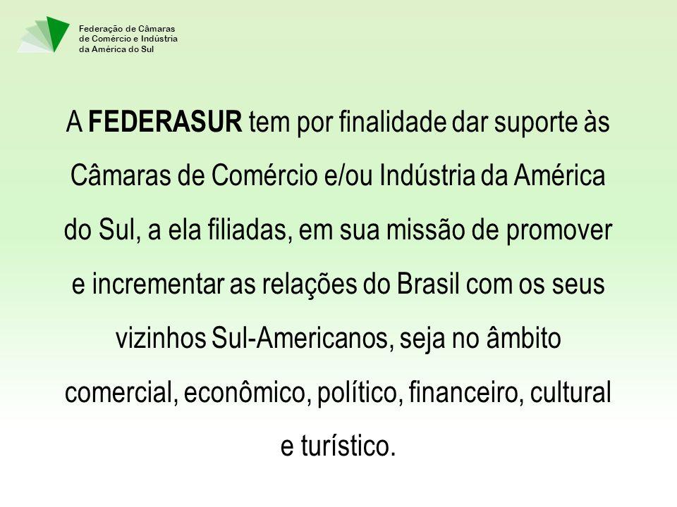 Federação de Câmaras de Comércio e Indústria da América do Sul A FEDERASUR tem por finalidade dar suporte às Câmaras de Comércio e/ou Indústria da Amé
