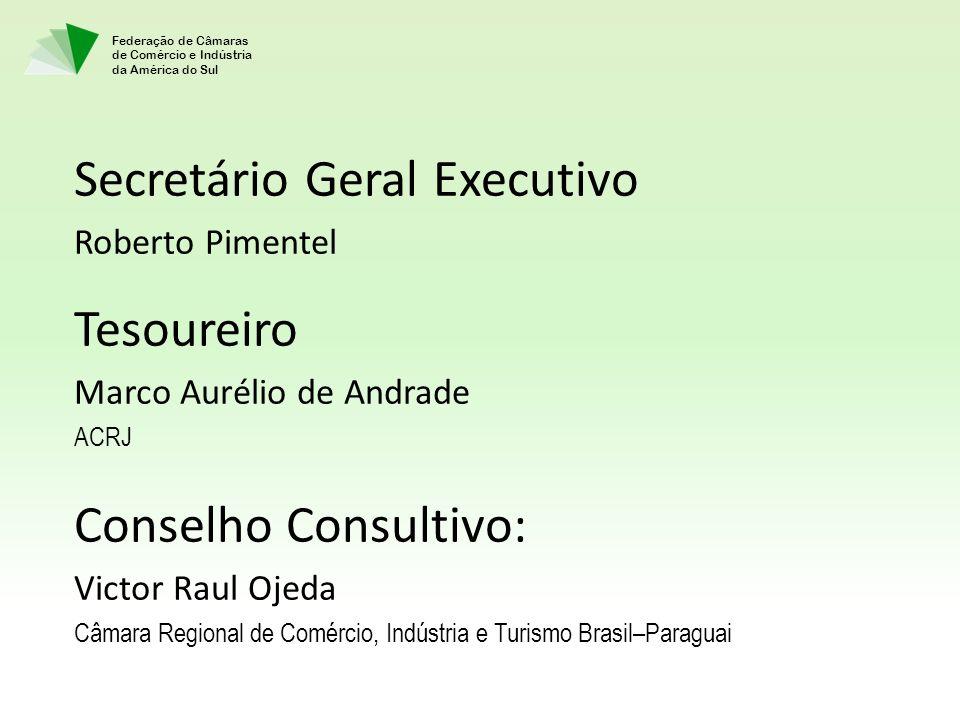 Federação de Câmaras de Comércio e Indústria da América do Sul Secretário Geral Executivo Roberto Pimentel Tesoureiro Marco Aurélio de Andrade ACRJ Co