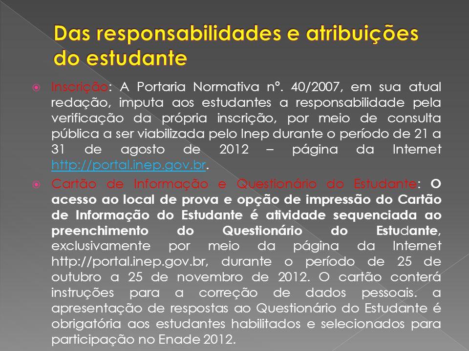 Inscrição: A Portaria Normativa nº. 40/2007, em sua atual redação, imputa aos estudantes a responsabilidade pela verificação da própria inscrição, por