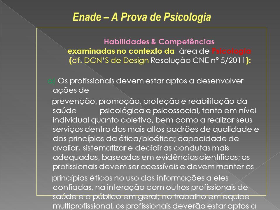 Habilidades & Competências examinadas no contexto da área de Psicologia ( cf. DCNS de Design Resolução CNE nº 5/2011 ): a) Os profissionais devem esta