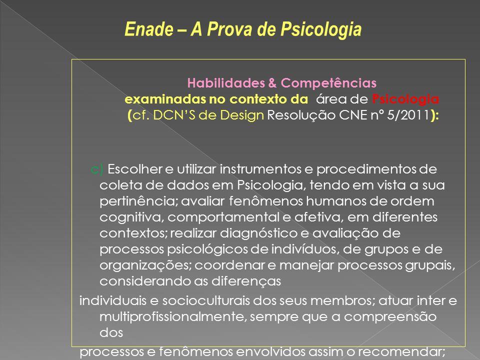 Habilidades & Competências examinadas no contexto da área de Psicologia ( cf. DCNS de Design Resolução CNE nº 5/2011 ): c) Escolher e utilizar instrum
