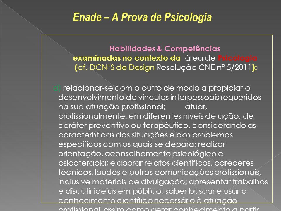 Habilidades & Competências examinadas no contexto da área de Psicologia ( cf. DCNS de Design Resolução CNE nº 5/2011 ): d) relacionar-se com o outro d