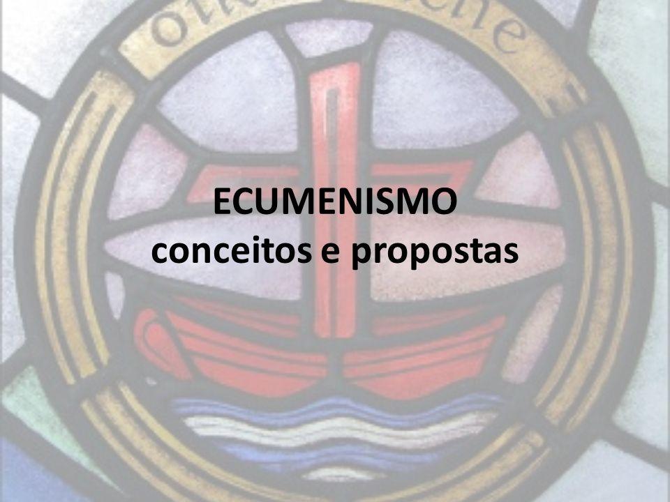 ECUMENISMO conceitos e propostas