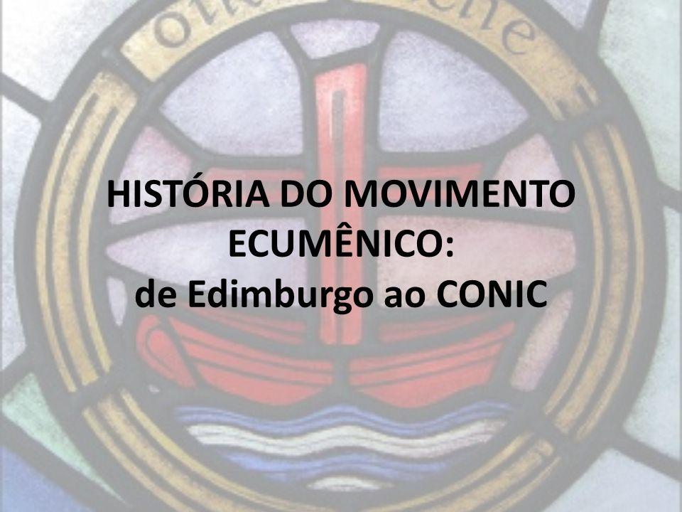 HISTÓRIA DO MOVIMENTO ECUMÊNICO: de Edimburgo ao CONIC