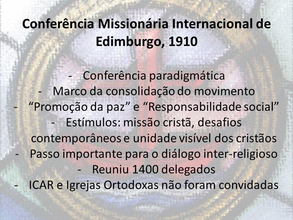 Conferência Missionária Internacional de Edimburgo, 1910 -Conferência paradigmática -Marco da consolidação do movimento -Promoção da paz e Responsabil