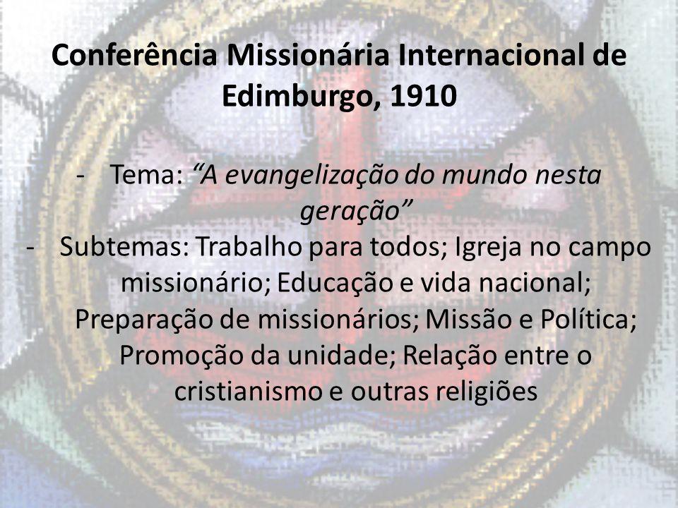 Conferência Missionária Internacional de Edimburgo, 1910 -Tema: A evangelização do mundo nesta geração -Subtemas: Trabalho para todos; Igreja no campo