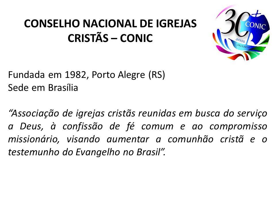 CONSELHO NACIONAL DE IGREJAS CRISTÃS – CONIC Fundada em 1982, Porto Alegre (RS) Sede em Brasília Associação de igrejas cristãs reunidas em busca do se