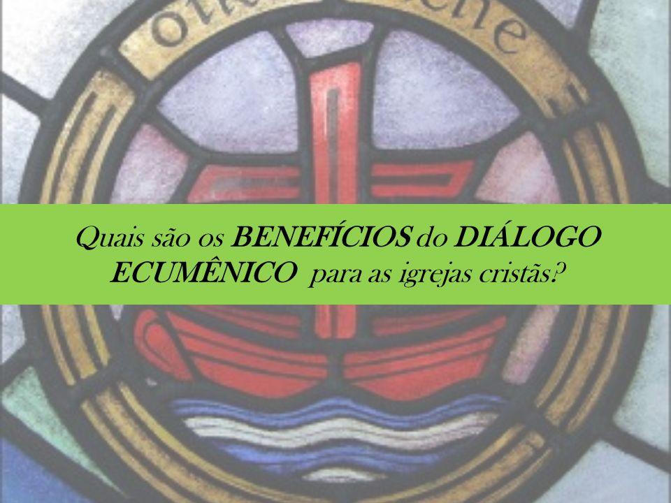 Quais são os BENEFÍCIOS do DIÁLOGO ECUMÊNICO para as igrejas cristãs?