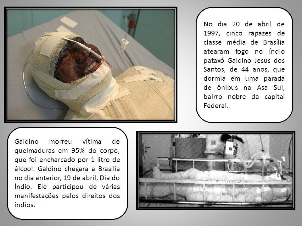 No dia 20 de abril de 1997, cinco rapazes de classe média de Brasília atearam fogo no índio pataxó Galdino Jesus dos Santos, de 44 anos, que dormia em