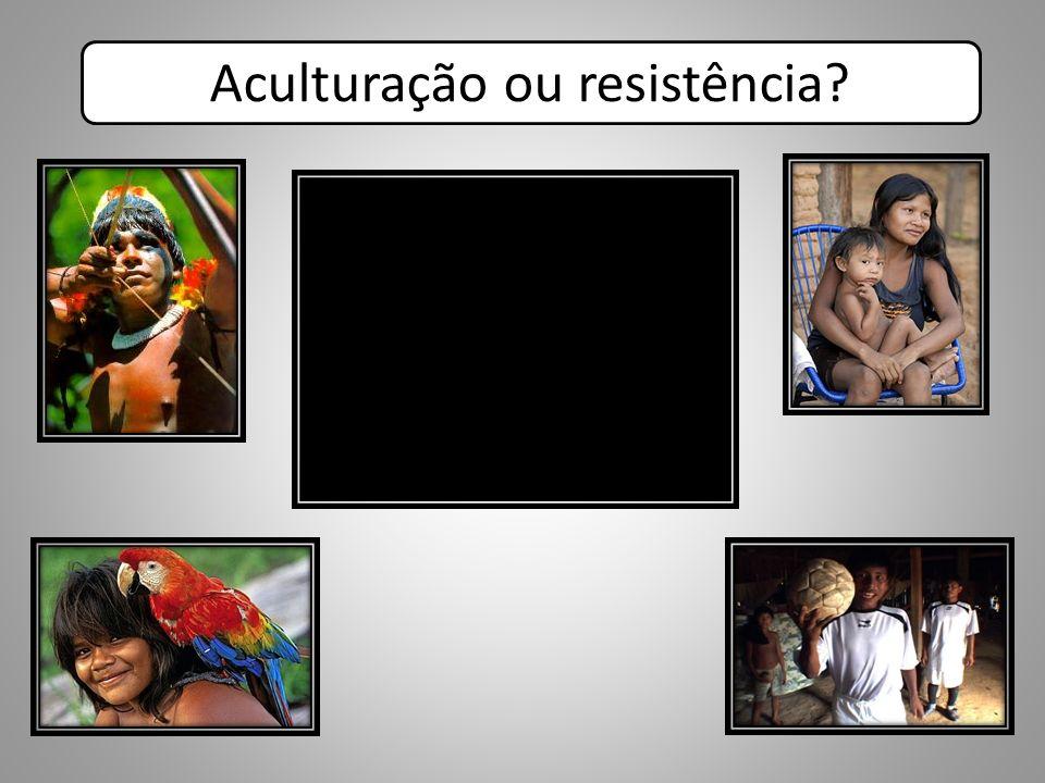 Aculturação ou resistência?