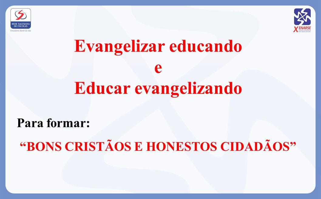 Evangelizar educando e Educar evangelizando Para formar: BONS CRISTÃOS E HONESTOS CIDADÃOS