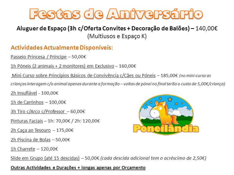 Aluguer de Espaço (3h c/Oferta Convites + Decoração de Balões) – 140,00 (Multiusos e Espaço K) Actividades Actualmente Disponíveis: Passeio Princesa /