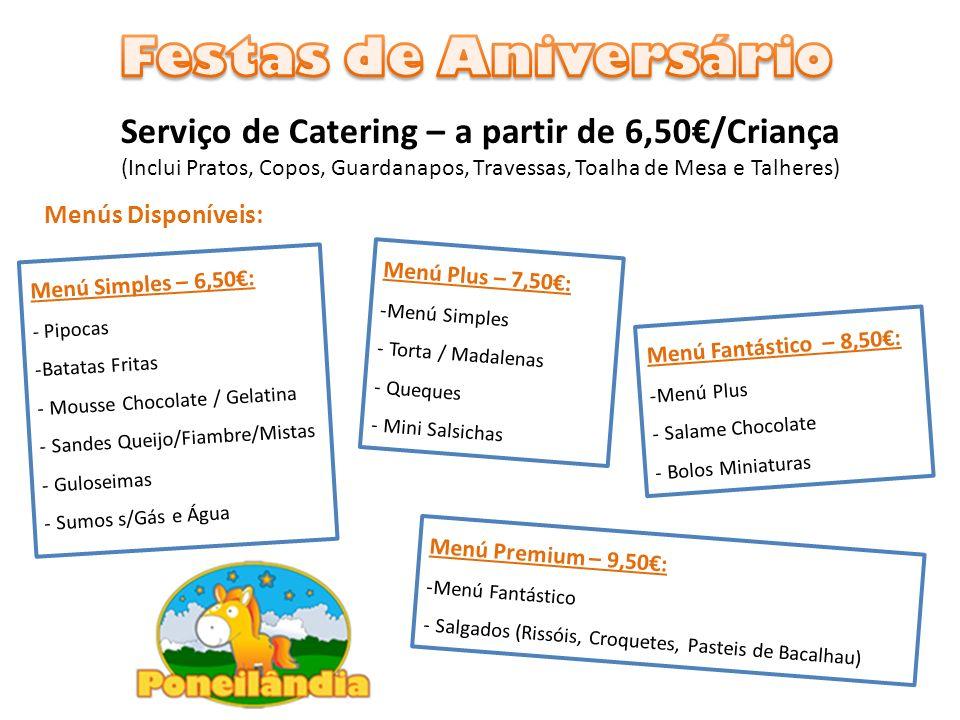 Serviço de Catering – a partir de 6,50/Criança (Inclui Pratos, Copos, Guardanapos, Travessas, Toalha de Mesa e Talheres) Menús Disponíveis: Menú Simpl