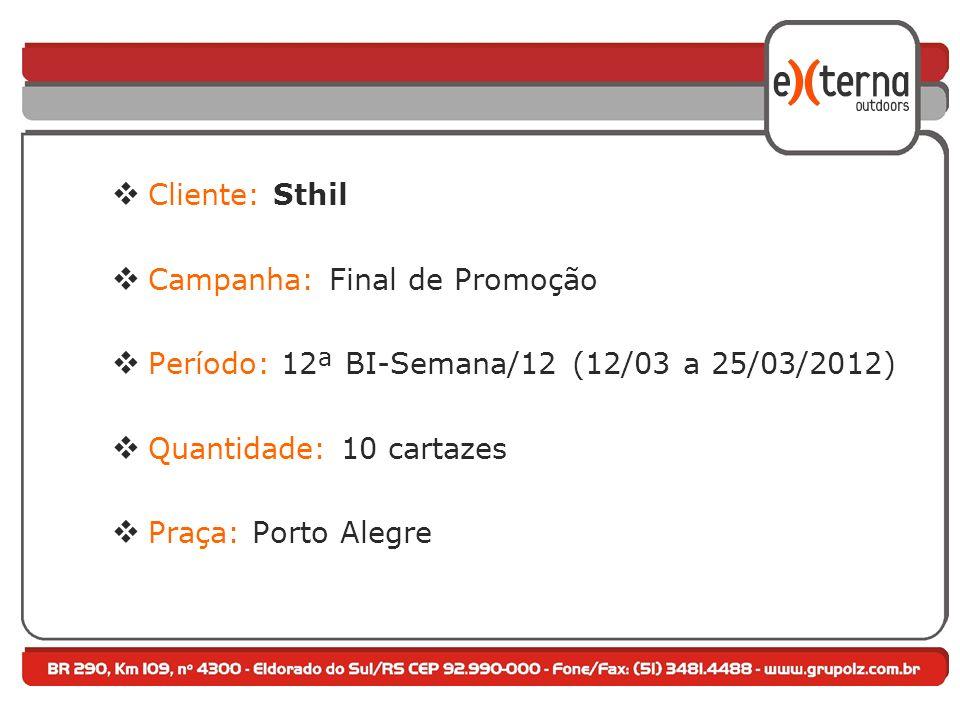 Cliente: Sthil Campanha: Final de Promoção Período: 12ª BI-Semana/12 (12/03 a 25/03/2012) Quantidade: 10 cartazes Praça: Porto Alegre