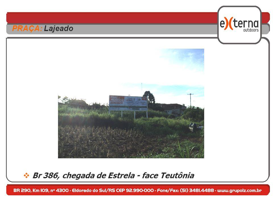Br 386, chegada de Estrela - face Teutônia PRAÇA: Lajeado