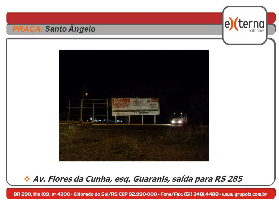 Av. Flores da Cunha, esq. Guaranis, saída para RS 285 PRAÇA: Santo Ângelo
