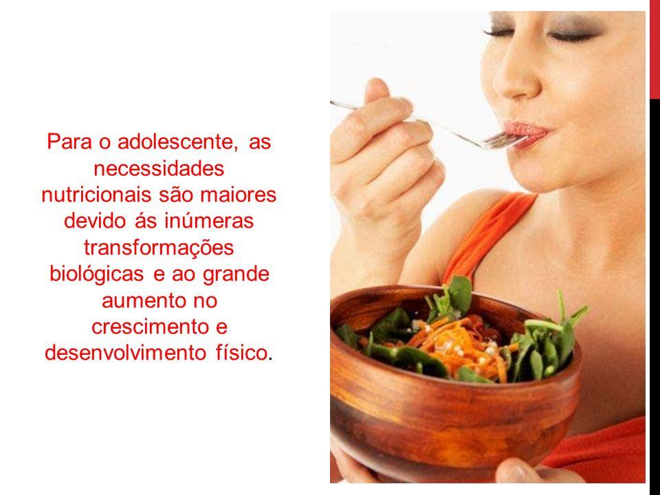 Para o adolescente, as necessidades nutricionais são maiores devido ás inúmeras transformações biológicas e ao grande aumento no crescimento e desenvo