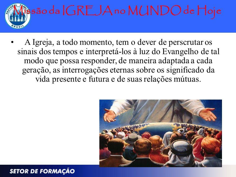 Missão da IGREJA no MUNDO de Hoje A Igreja, a todo momento, tem o dever de perscrutar os sinais dos tempos e interpretá-los à luz do Evangelho de tal