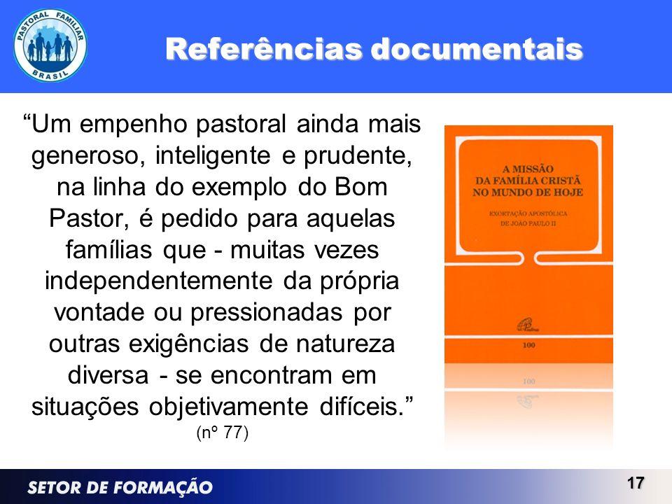 Referências documentais Um empenho pastoral ainda mais generoso, inteligente e prudente, na linha do exemplo do Bom Pastor, é pedido para aquelas famí