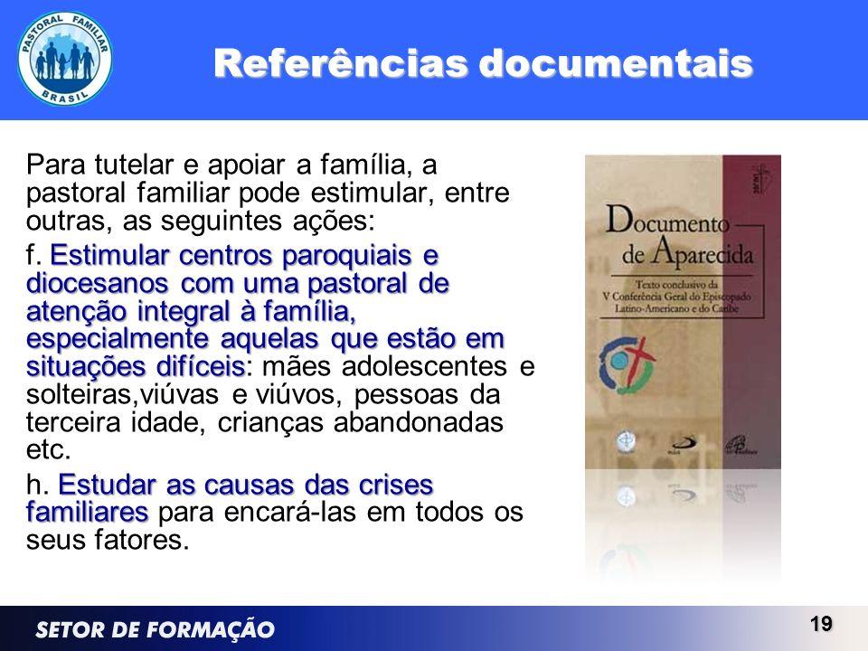 Referências documentais Para tutelar e apoiar a família, a pastoral familiar pode estimular, entre outras, as seguintes ações: Estimular centros paroq