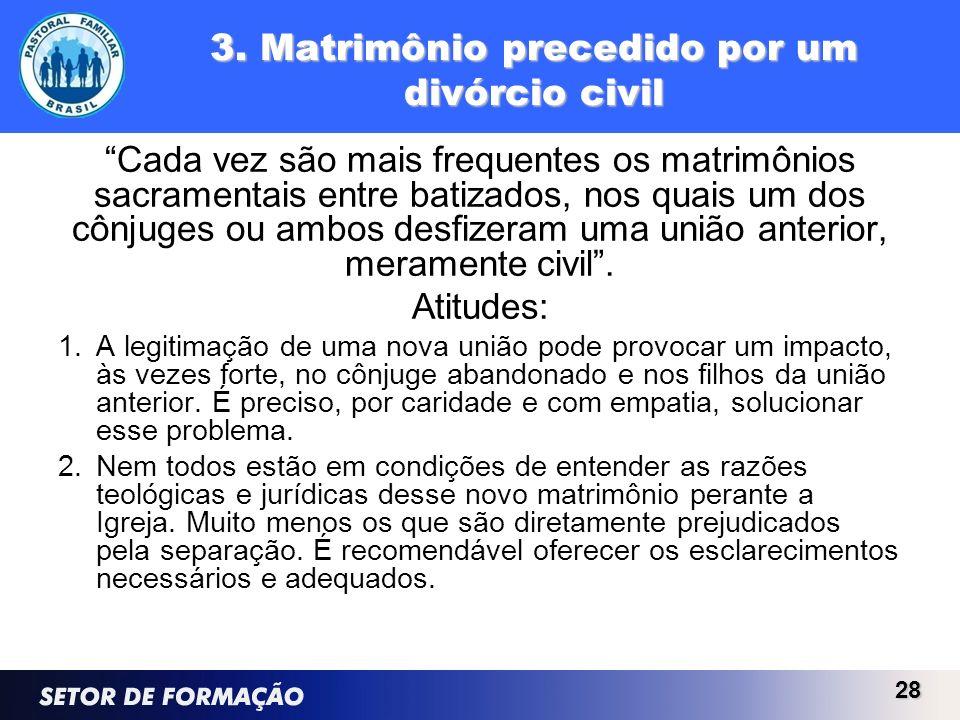 3. Matrimônio precedido por um divórcio civil Cada vez são mais frequentes os matrimônios sacramentais entre batizados, nos quais um dos cônjuges ou a
