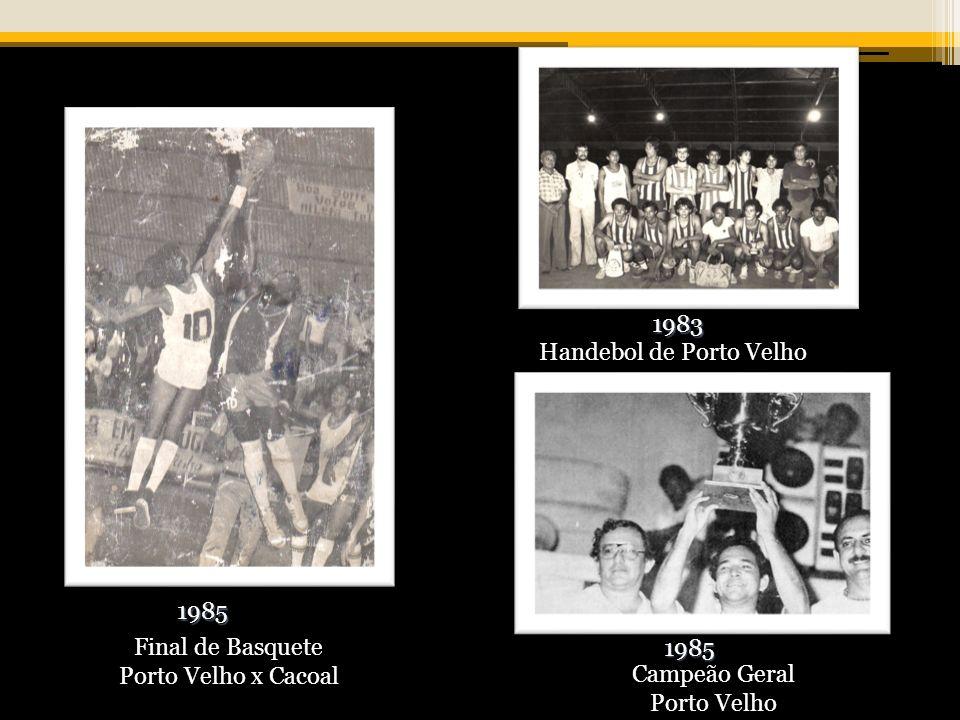 1983 1985 1985 Final de Basquete Porto Velho x Cacoal Handebol de Porto Velho Campeão Geral Porto Velho
