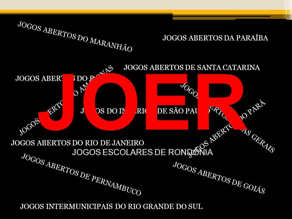 JOGOS ABERTOS DE SANTA CATARINA JOGOS ABERTOS DO PARANÁ JOGOS DO INTERIOR DE SÃO PAULO JOGOS ABERTOS MINAS GERAIS JOGOS ABERTOS DO RIO DE JANEIRO JOGOS ABERTOS DE GOIÁS JOGOS ABERTOS DE PERNAMBUCO JOGOS INTERMUNICIPAIS DO RIO GRANDE DO SUL JOGOS ABERTOS DO MARANHÃO JOGOS ABERTOS DA PARAÍBA JOGOS ABERTOS DO AMAZONAS JOGOS ABERTOS DO PARÁ JOER JOGOS ESCOLARES DE RONDÔNIA