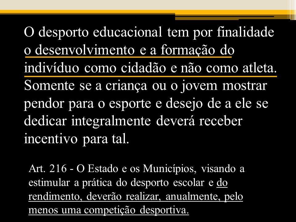 O desporto educacional tem por finalidade o desenvolvimento e a formação do indivíduo como cidadão e não como atleta. Somente se a criança ou o jovem