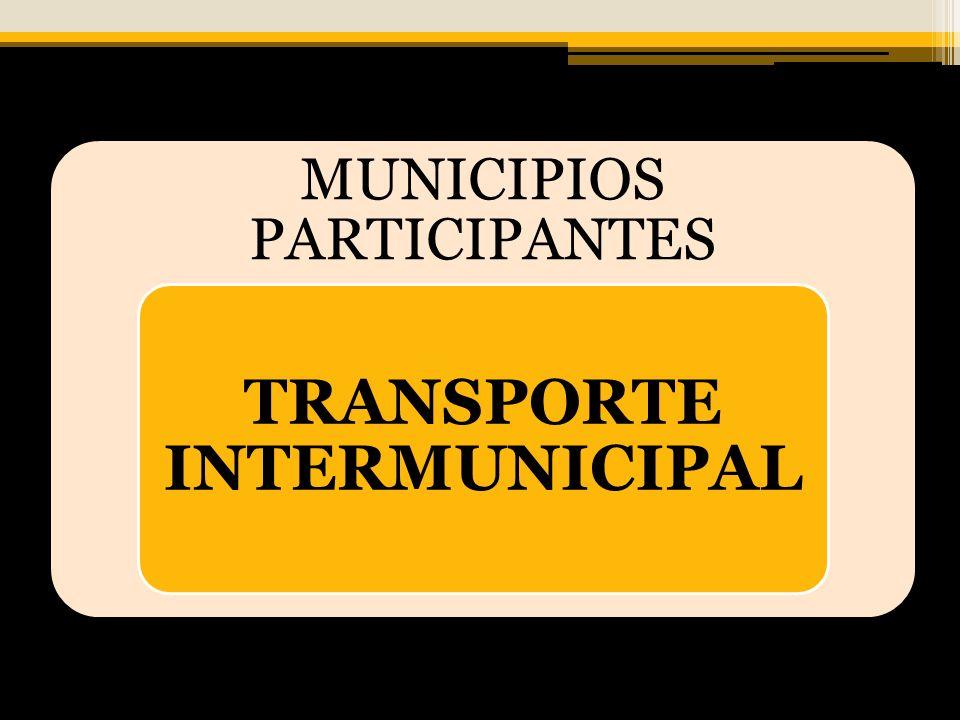 MUNICIPIOS PARTICIPANTES TRANSPORTE INTERMUNICIPAL