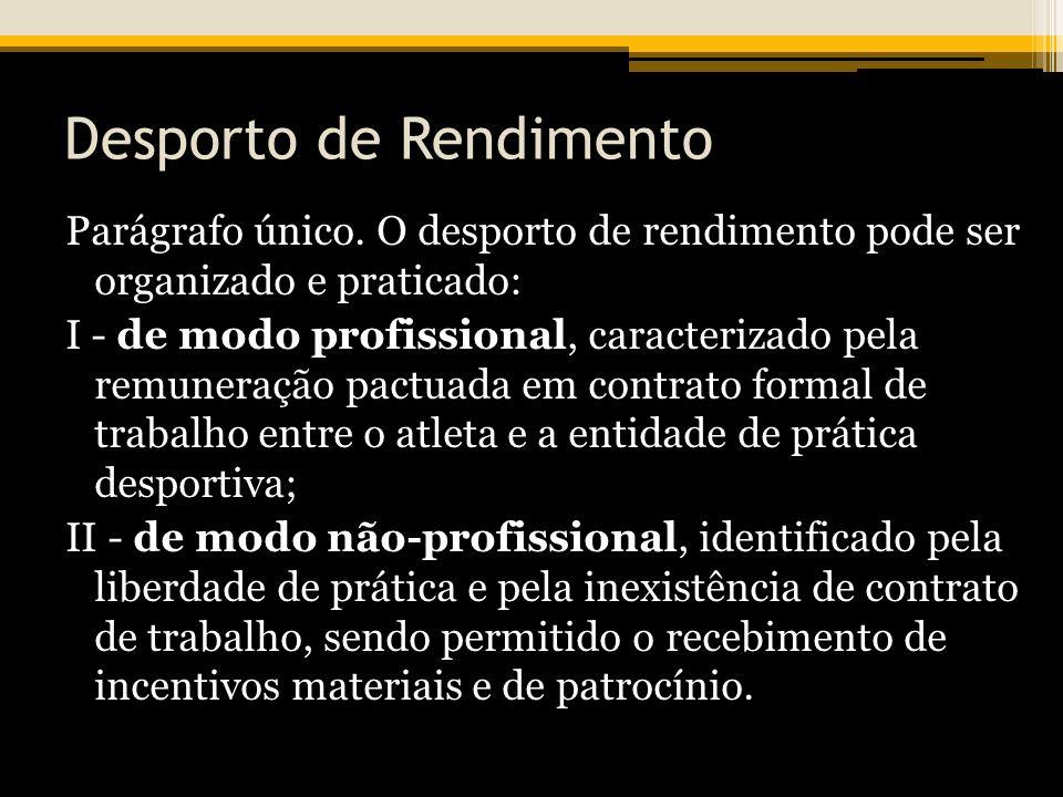 Desporto de Rendimento Parágrafo único. O desporto de rendimento pode ser organizado e praticado: I - de modo profissional, caracterizado pela remuner