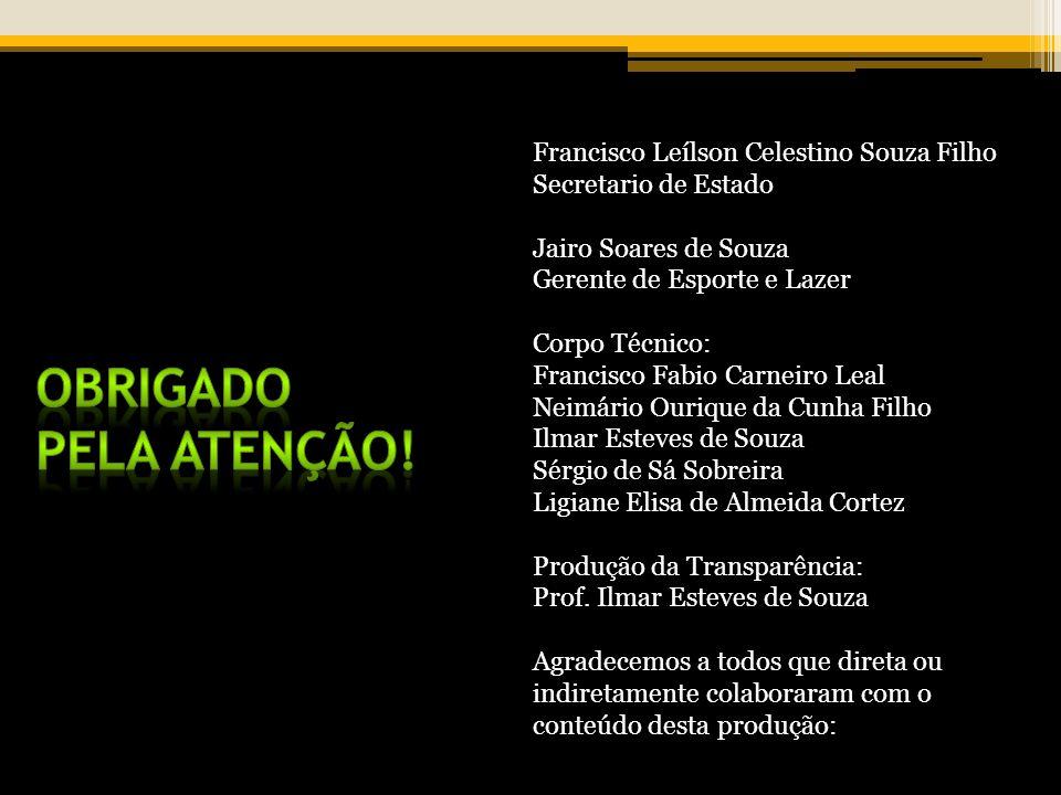 Francisco Leílson Celestino Souza Filho Secretario de Estado Jairo Soares de Souza Gerente de Esporte e Lazer Corpo Técnico: Francisco Fabio Carneiro