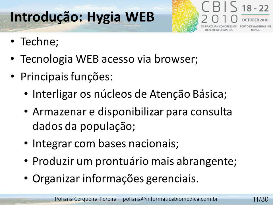 Introdução: Hygia WEB Poliana Cerqueira Pereira – poliana@informaticabiomedica.com.br Tecnologia WEB acesso via browser; Desenvolvido em.NET; Banco de dados Oracle; Adquirido pela Prefeitura de Ribeirão Preto.