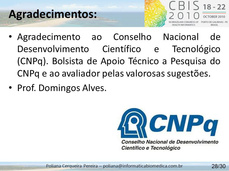 Agradecimentos: Poliana Cerqueira Pereira – poliana@informaticabiomedica.com.br Agradecimento ao Conselho Nacional de Desenvolvimento Científico e Tec