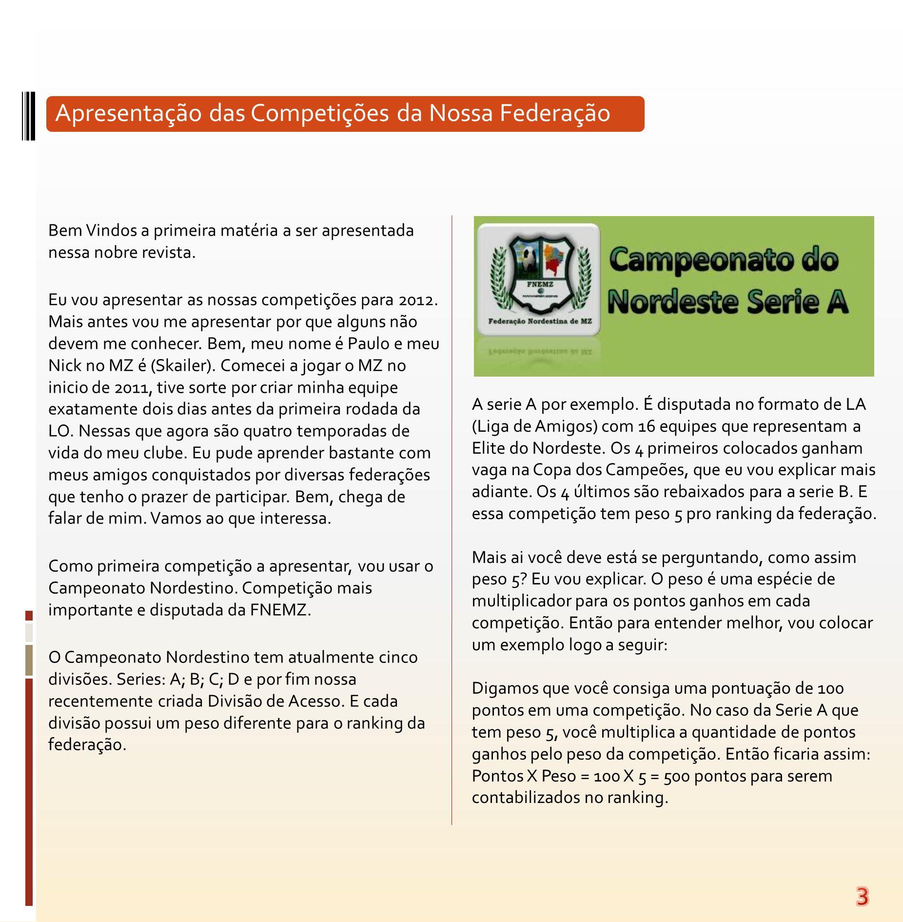 Apresentação das Competições da Nossa Federação Bem Vindos a primeira matéria a ser apresentada nessa nobre revista. Eu vou apresentar as nossas compe