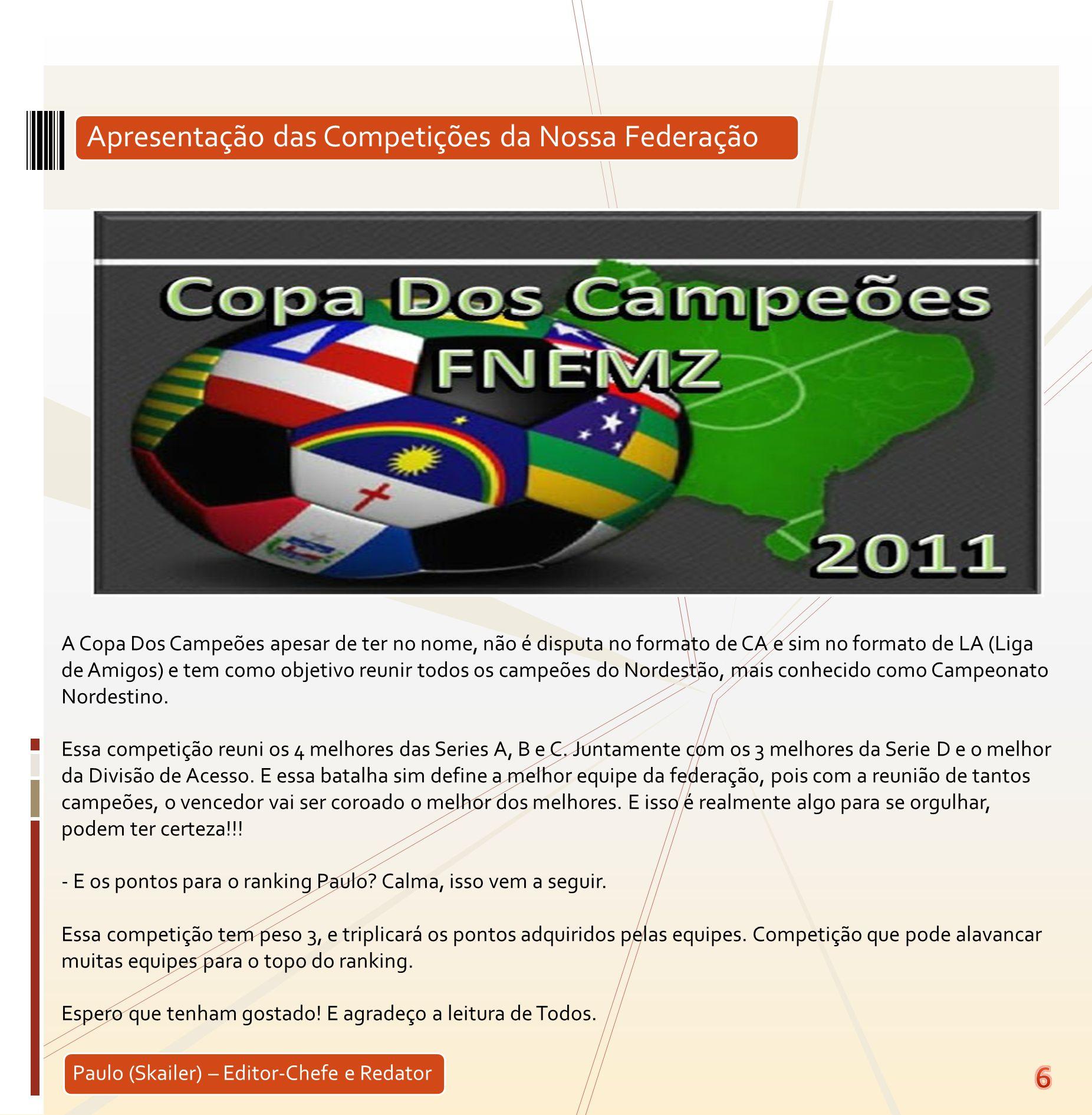 Apresentação das Competições da Nossa Federação A Copa Dos Campeões apesar de ter no nome, não é disputa no formato de CA e sim no formato de LA (Liga