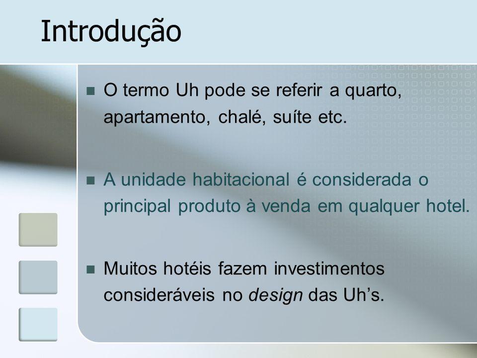Introdução O termo Uh pode se referir a quarto, apartamento, chalé, suíte etc. A unidade habitacional é considerada o principal produto à venda em qua